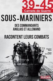 39-45 Sous-Mariniers: Des commandants anglais et allemand racontent leurs combats