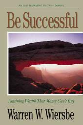 Be Successful: Attaining Wealth That Money Can't Buy