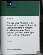 Proposed Grant Assistance to the Republic of Indonesia for Seismically Upgraded Housing in Nanggroe Aceh Darussalam and North Sumatera  Financed by the Japan Fund for Poverty Reduction   PDF
