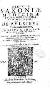 Herculis Saxoniae ... De pulsibus tractatus absolutissimus, omnibus medicinae studiosis apprime necessarius & vtilis: priori non solum vberior, sed & tersior ...