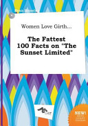 Women Love Girth... the Fattest 100 Facts on the Sunset Limited