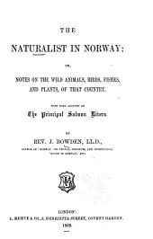 The Naturalist in Norway: Or, Notes on the Wild Animals, Birds, Fishes, and Plants of that Country. With Some Account of the Principal Salmon Rivers