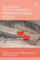 The Routledge Research Companion to Popular Romance Fiction PDF