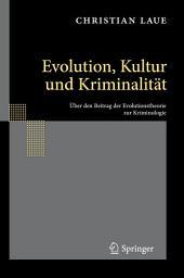 Evolution, Kultur und Kriminalität: Über den Beitrag der Evolutionstheorie zur Kriminologie