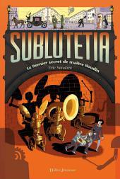 Sublutetia - Le dernier secret de maître Houdin: Volume2
