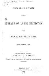 Index of All Reports Issued by Bureaus of Labor Statistics in the United States Prior to March 1, 1902: Prepared Under the Direction of Carroll D. Wright for the Use of the United States Department of Labor