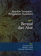 Kearifan Tempatan: Pengalaman Nusantara: Jilid 1 - Berasal dari Akar (Penerbit USM)