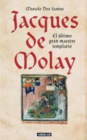 Jacques de Molay: El último gran maestre templario
