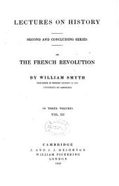 Lectures on history: second and concluding series, on the French revolution, Volume 3