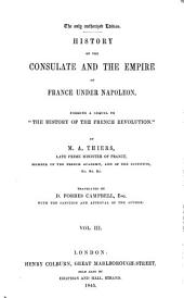 "History of the Consulate and the Empire of France Under Napoleon: Forming a Sequel to ""The History of the French Revolution""."