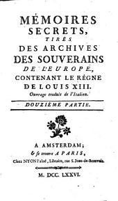 Mémoires secrets, tirés des archives des souverains de l'Europe, contenant le règne de Louis XIII [...]. Douzième partie