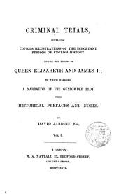 Criminal Trials supplyng copious illustrations of the important periods of English history during the reigns of Queen Elisabeth and James I.