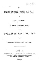 The Trent Sunday School Manual; Or Questions ... on the Collects and Gospels for the Sundays Throughout the Year. [By W. H. Turner.]