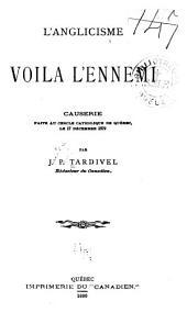 L'anglicisme, voilà l'ennemi; causerio faite au Cerclo catholique de Québec, 1c 17 décembre 1879