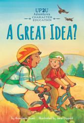 Great Idea?: An Up2U Character Education Adventure: An Up2U Character Education Adventure