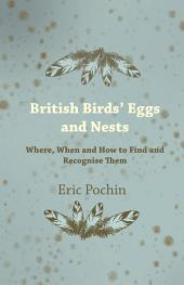 British Birds' Eggs and Nests - Where, When and How to Find and Recognise Them