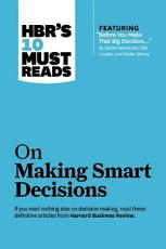 HBR s 10 Must Reads on Making Smart Decisions  with featured article  Before You Make That Big Decision     by Daniel Kahneman  Dan Lovallo  and Olivier Sibony  PDF