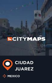 City Maps Ciudad Juarez Mexico