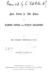 Four Letters to the Times on Famine Fever and Public Charities: Volume 9