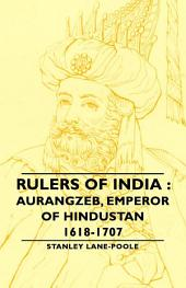Rulers Of India : Aurangzeb, Emperor of Hindustan, 1618-1707