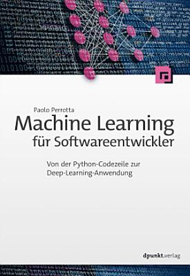 Machine Learning f  r Softwareentwickler PDF