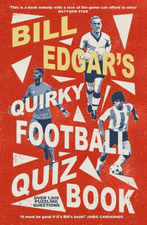 Bill Edgar's Quirky Football Quiz Book