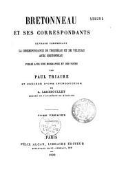 Bretonneau et ses correspondants: ouvrage comprenant la correspondance de Trousseau et de Velpeau avec Bretonneau, publié avec une biographie et des notes
