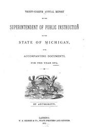 Annual Report of the Superintendent of Public Instruction of the State of Michigan: With Accompanying Documents, for the Year ..., Volume 38