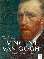 Vincent van Gogh. I colori del tormento