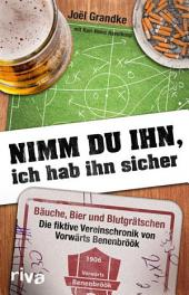 Nimm du ihn, ich hab ihn sicher: Bäuche, Bier und Blutgrätschen — Das Vereinsjahr von Vorwärts Benenbröök