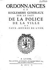 Ordonnances et reglemens generaux sur le fait de la police de la ville et faux-bourgs de Lyon