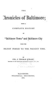 "The Chronicles of Baltimore: Being a Complete History of ""Baltimore Town"" and Baltimore City from the Earliest Period to the Present Time"