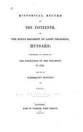 Historical Record of the Fifteenth, Or the King's Regiment of Light Dragoons, Hussars: Containing an Account of the Formation of the Regiment in 1759, and of Its Subsequent Services to 1841