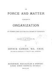 On Force and Matter in Relation to Organization: An Introductory Lecture to a Course on Physiology