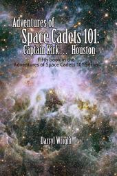 Adventures of Space Cadets 101: Captain Kirk... Houston