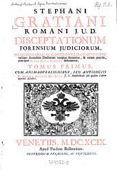 Stephani Gratiani disceptationum forensium indicorum (etc.)