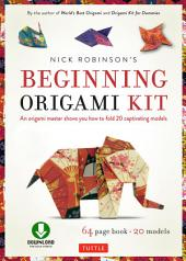 Nick Robinson's Beginning Origami Kit: An Origami Master Shows You how to Fold 20 Captivating Models: Origami Book with Downloadable Video Included
