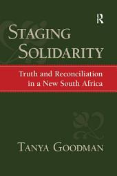 Staging Solidarity: Truth and Reconciliation in a New South Africa