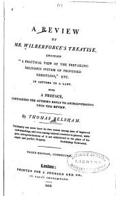 A Review of Mr. Wilberforce's Treatise: Entitled A Practical View of the Prevailing Religious System of Professed Christians, &c. In Letters to a Lady with a Preface Containing the Authors̓ Reply to Animadversions Upon this Review