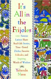It's All In The Frijoles: 100 Famous Latinos Share Real Life Stories Time Tested Dichos Favorite Folkta