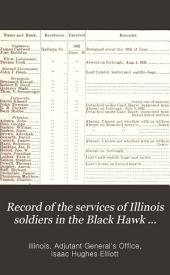 Record of the Services of Illinois Soldiers in the Black Hawk War, 1831-32, and in the Mexican War, 1946-8: Containing a Complete Roster of Commissioned Officers and Enlisted Men of Both Wars, Taken from the Official Rolls on File in the War Department, Washington, D. C. With an Appendix, Giving a Record of the Services of the Illinois Militia, Rangers and Riflemen, in Protecting the Frontier from the Ravages of the Indians from 1810 to 1813