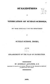 Suggestions in vindication of Sunday-schools: but more especially for the improvement of Sunday-school books and the enlargement of the plan of instruction