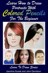 Learn How to Draw Portraits with Colored Pencils for the Beginner