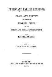 Public and Parlor Readings: Prose and Poetry for the Use of Reading Clubs and for Public and Social Entertainment : Miscellaneous