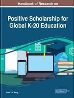 Handbook of Research on Positive Scholarship for Global K 20 Education PDF