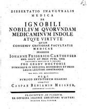 Diss. inaug. ... de ignobili nobilium quorundam medicaminum indole atque virtute