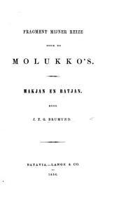 Fragment mijner reize door de Molukko's. Makjan en Batjan. [With a map.]