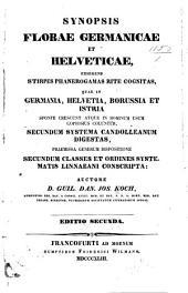 Synopsis florae germanicae et helveticae, exhibens stirpes phanerogamas rite cognitas, quae in Germania, Helvetia, Borussia et Istria sponte crescunt atque in hominum usum copiosius coluntur: Volume 3