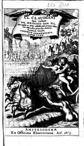 Cl. Claudiani Quæ extant: Nic. Heinsius Dan.fil. recensuit ac notas addidit, post primam editionem altera fere parte nunc auctiores. Accedunt selecta variorum commentaria, accurante C.S.M.D, Volume 1