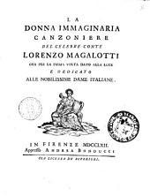 La donna immaginaria canzoniere del celebre conte Lorenzo Magalotti ora per la prima volta dato alla luce e dedicato alle nobilissime dame italiane
